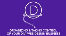 Organizing and Taking Control of your Divi Web Design Business – Full Series
