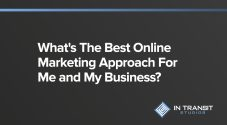 What's The Best Online Marketing Approach For Me and My Business