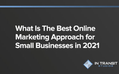 What Is The Best Online Marketing Approach for Small Businesses in 2021
