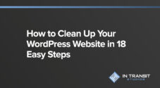 How to Clean Up Your WordPress Website in 18 Easy Steps